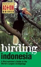 Birding Indonesia - A Birdwatcher's Guide to the World's largest Archipelago ebook by Paul Jepson, Rosie Hanh