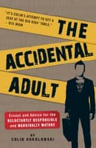 The Accidental Adult ebook by Colin Sokolowski