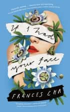 If I Had Your Face - 'Assured, bold, and electrifying' Taylor Jenkins Reid, bestselling author of DAISY JONES & THE SIX ebook by Frances Cha