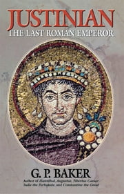 Justinian - The Last Roman Emporer ebook by G. P. Baker