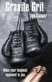 Granite Grit ( being adapted to film script,already has 5 star reviews) ebook by Lee Cooper