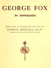 George Fox, An Autobiography ebook by George Fox,Rufus M. Jones, Editor