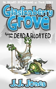 "Glastonberry Grove: Ep.1 ""Dead & Bloated"" ebook by JJ Jones"