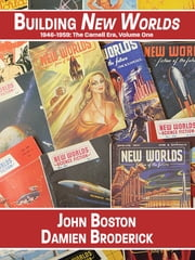 Building New Worlds, 1946-1959 - The Carnell Era, Volume One ebook by John Boston,Damien Broderick