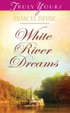 White River Dreams ebook by Frances Devine