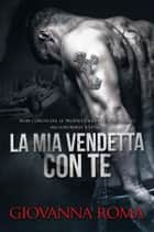 La mia vendetta con te eBook by Giovanna Roma