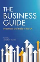 The Business Guide - Investment and Trade in the UK ebook by Jonathan Reuvid