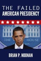 The Failed American Presidency ebook by Brian P Noonan