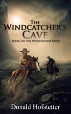 The Windcatcher's Cave ebook by Donald Hofstetter