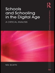 Schools and Schooling in the Digital Age - A Critical Analysis ebook by Neil Selwyn