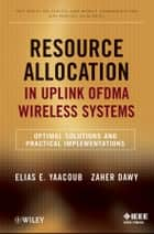 Resource Allocation in Uplink OFDMA Wireless Systems ebook by Elias Yaacoub,Zaher Dawy