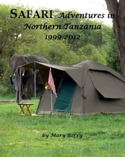 Safari Adventures in Northern Tanzania 1999-2012 ebook by Mary Berry