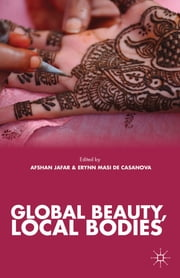 Global Beauty, Local Bodies ebook by Afshan Jafar,Erynn Masi de Casanova