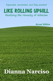 Like Rolling Uphill: Realizing the Honesty of Atheism ebook by Dianna Narciso