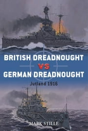 British Dreadnought vs German Dreadnought - Jutland 1916 ebook by Mark Stille,Ian Palmer