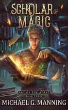 Scholar of Magic ebook by Michael G. Manning