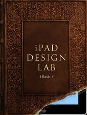 iPad Design Lab - Basic - Storytelling in the Age of the Tablet ebook by Mario Garcia,Reed Reibstein