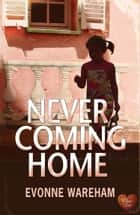 Never Coming Home (Choc Lit) ebook by Evonne Wareham