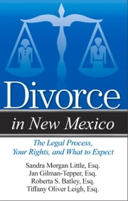 Divorce in New Mexico - The Legal Process, Your Rights, and What to Expect ebook by Sandra Morgan Little Esq.,Jan Gilman-Tepper Esq.,Roberta S. Batley Esq.,Tiffany Oliver Leigh Esq.