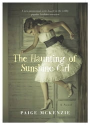 The Haunting of Sunshine Girl - Book One ebook by Paige McKenzie,Alyssa Sheinmel