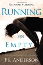 Running on Empty - Contemplative Spirituality for Overachievers ebook by Fil Anderson