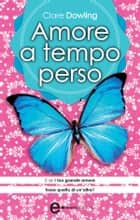 Amore a tempo perso ebook by Clare Dowling