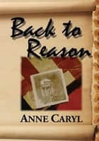 Back to Reason ebook by Anne Caryl