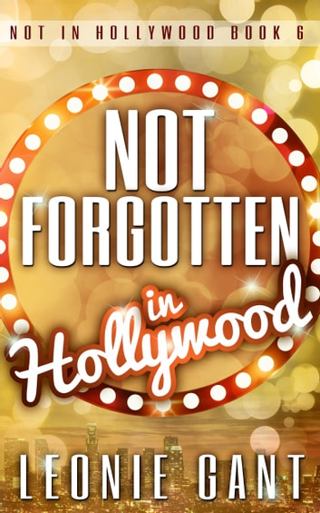 Not Forgotten in Hollywood (Not in Hollywood Book 6) ebook by Leonie Gant