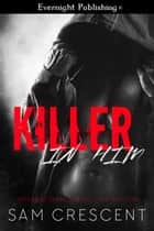 Killer in Him ebook by Sam Crescent