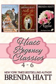Hiatt Regency Classics 4- 6 - Daring Deception, Holly & Mistletoe, Azalea ebook by Brenda Hiatt