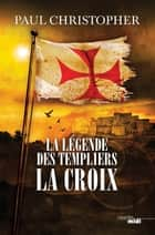 La Légende des Templiers - La Croix - Tome 2 ebook by Philippe SZCZECINER, Paul CHRISTOPHER