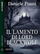 Il lamento di Lord Blackwolf ebook by Daniele Pisani