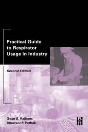 Practical Guide to Respirator Usage in Industry ebook by Rajhans, Gyan