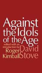 Against the Idols of the Age ebook by David Stove
