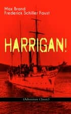 HARRIGAN! (Adventure Classic) - Historical Novel ebook by Max Brand, Frederick Schiller Faust
