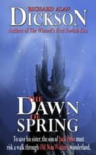 The Dawn of Spring ebook by Richard Alan Dickson