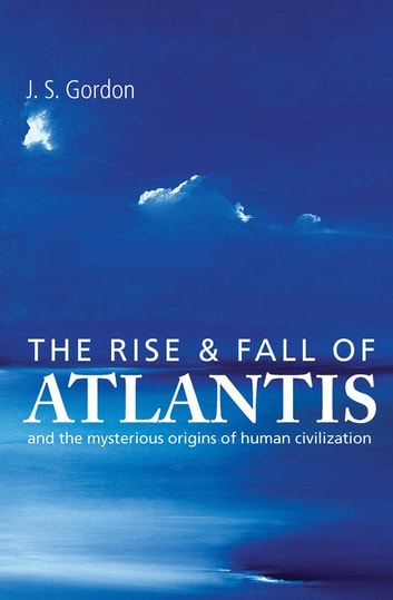 The rise and fall of atlantis ebook by j s gordon 9781780283432 the rise and fall of atlantis and the mysterious origins of human civilization ebook by malvernweather Images