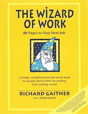 Wizard of Work - 88 Pages to Your Next Job ebook by Richard Gaither