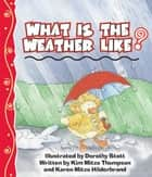 What Is The Weather Like? ebook by MITZO THOMPSON, KIM