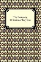 The Complete Histories of Polybius ebook by Polybius