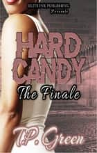 Hard Candy The Finale ebook by T.P. Green