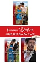 Harlequin Desire June 2017 - Box Set 2 of 2 - A Texas-Sized Secret\Claimed by the Rancher\Unbridled Billionaire ebook by Maureen Child, Jules Bennett, Dani Wade