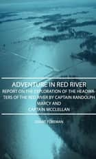 Adventure In Red River - Report On The Exploration Of The Headwaters Of The Red River By Captain Randolph Marcy And Captain Mcclellan ebook by Grant Foreman