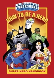 How to Be a Hero (DC Super Friends) ebook by Courtney Carbone,Random House