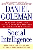 Social Intelligence - The New Science of Human Relationships eBook by Daniel Goleman