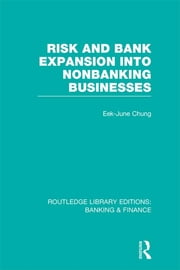 Risk and Bank Expansion into Nonbanking Businesses (RLE: Banking & Finance) ebook by Eek-June Chung