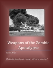 Weapons of the Zombie Apocalypse ebook by Glenn Dean