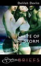 Eye Of The Storm (Mills & Boon Spice Briefs) eBook by Delilah Devlin
