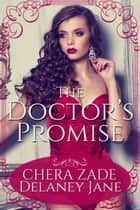 The Doctor's Promise ebook by Delaney Jane, Chera Zade