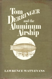 Tom Derringer and the Aluminum Airship ebook by Lawrence Watt-Evans